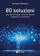 80 Soluzioni Per Innovare L'organizzazione Aziendale E Migliorare La Produttivit - Informatica