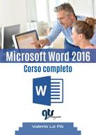 Microsoft Word 2016 - Corso Completo Di Valerio Lo Pò,  2019,  Youcanprint - Informatica
