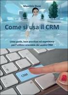 Come Si Usa Il CRM Di Maurizio Duse,  2014,  Youcanprint - Informatica