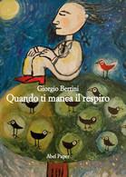 Quando Ti Manca Il Respiro Di Giorgio Bertini,  2021,  Abelpaper - Medicina, Psicologia