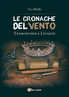 LE CRONACHE DEL VENTO - Tramontana E Levante Di Tea Molki,  2018,  Youcanprint - Fantascienza E Fantasia