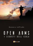 Open Arms -I Segreti Dell'isola- Di Gennaro Loffredo,  2018,  Youcanprint - Fantascienza E Fantasia