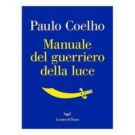 Manuale Del Guerriero Della Luce Di Paulo Coelho,  2017,  La Nave Di Teseo - Medicina, Psicologia