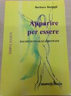 Apparire Per Essere. Dal Digiuno Alle Abbuffate - Barbara Bargigli,  2011, - Medicina, Psicologia