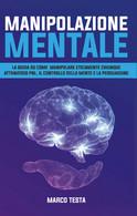 Manipolazione Mentale Di Marco Testa,  2021,  Youcanprint - Medicina, Psicologia