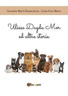 Ulisse Dagda Mor Ed Altre Storie Di Susanna Berti Franceschi, Gian Ugo Berti - Natura