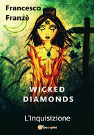 Wicked Diamonds - L'Inquisizione Di Francesco Franzè,  2018,  Youcanprint - Fantascienza E Fantasia