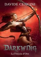 Darkwing Vol. 3 - La Freccia D'Oro Di Davide Cencini,  2016,  Youcanprint - Fantascienza E Fantasia