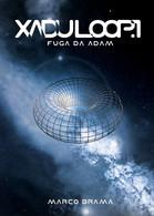 Xadu Loop Vol.1 - Fuga Da Adam Di Marco Brama,  2018,  Youcanprint - Fantascienza E Fantasia