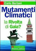 Mutamenti Climatici. La Rivolta Di Gaia? Di Carlo Bertani,  2007,  Arianna Ediz - Natura