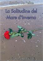 La Solitudine Del Mare D'inverno Di Sandra De Felice,  2019,  Youcanprint - Poesie