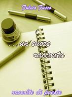 Un Cuore Racconta Di Fulvio Fusco,  2012,  Youcanprint - Poesie