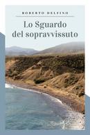Lo Sguardo Del SopravvissutoDi Roberto Delfino,  2019,  Youcanprint - Poesie
