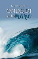 Onde Di Alto Mare Di Egidio Mele,  2019,  Youcanprint - Poesie