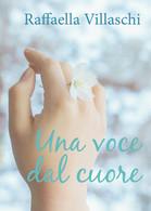 Una Voce Dal Cuore Di Raffaella Villaschi,  2018,  Youcanprint - Poesie
