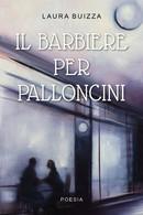 Il Barbiere Per Palloncini Di Laura Buizza,  2019,  Youcanprint - Poesie