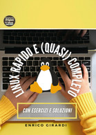 Linux Rapido E (quasi) Completo Di Enrico Girardi,  2021,  Youcanprint - Informatica