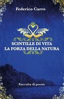 Scintille Di Vita La Forza Della Natura Di Federico Carro,  2019,  Youcanprint - Poesie