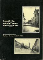 """Lungavilla Pro Loco """"Lungavila Mè Ch'l'era E Chi è G'gh'era"""" Mostra Fotografica, Tipolito MCM 1981 - Storia"""