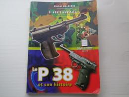 """MICHEL MALHERBE """" IL ETAIT UNE FOIS LE P 38 ET SON HISTOIRE """" - SUPERBE LIVRE SUR LE P 38 - BEL ETAT - 303 PAGES - 2012 - Francés"""