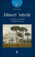 Ditteri 'ntichi. Proverbi E Modi Di Dire Del Dialetto Leccese - Paolo Carlino - Poesie