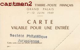 CENTENAIRE DU TIMBRE-POSTE FRANCAIS PARIS GRAND PALAIS 1949 CARTE D'ENTREE PHILATELIE TICKET SOCIETE JURASSIENNE JURA - Ohne Zuordnung