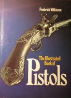The Illustrated Bookof Pistols - F. Wilkinson - 1979 - Pistolen Wapens Weapons Vuurwapens - Non Classificati