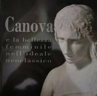 Canova E La Bellezza Femminile Nell'ideae Neoclassico, Di Franca Pellegrini - ER - Poesie