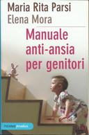 MARIA RITA PARSI ELENA MORA - Manuale Anti - Ansia Per Genitori. - Medicina, Psicologia