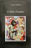 Colore D'Antico  Di Luciano Messina,  1989 - ER - Poesie