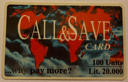 REF. 104 - CALL&SAVE CARD ... WHY PAY MORE ? - 100 UNITS . LIT 20000 - Schede GSM, Prepagate & Ricariche