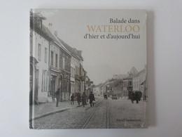 Waterloo Balade Dans Waterloo D' Hier Et D' Aujourd'hui Livre Neuf Sous Cellophane Illustrations - Waterloo