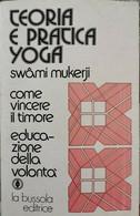 Teoria E Pratica Yoga  Di Swan Mukerji,  1976,  La Bussola - ER - Libri Antichi