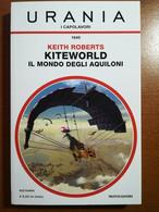 Kiteworld Il Mondo Degli Aquiloni - Keith Roberts - Urania/Mondadori - 2017 - M - Altri