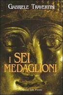 I Sei Medaglioni - Gabriele Traversini,  2002,  L'Autore Libri Firenze - Fantascienza E Fantasia
