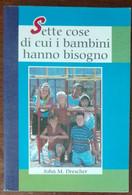 Sette Cose Di Cui I Bambini Hanno Bisogno - John M. Drescher - Levante,1999 - A - Medicina, Psicologia
