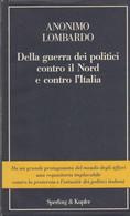 Della Guerra Dei Politici Contro Il Nord E Contro L'Italia- Anonimo Lombardo - Società, Politica, Economia