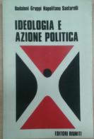 IDEOLOGIA E AZIONE POLITICA - NAPOLITANO SANTARELLI - EDITORIIRIUNITI - 1972 - M - Società, Politica, Economia
