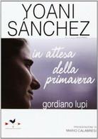 Yoani Sanchez. In Attesa Della Primavera - Giordano Lupi - Anordest,2013 - A - Società, Politica, Economia