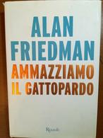 Ammazziamo Il Gattopardo - Alan Friedman - Rizzoli - 2014 - M - Società, Politica, Economia