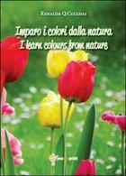 Imparo I Colori Dalla Natura-I Learn Colours From Nature, Di Renalda Q. C. - ER - Corsi Di Lingue