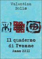 Il Quaderno Di Yvonne. Anno 2211. Ediz. Italiana E Inglese  Di Valentina B. - ER - Corsi Di Lingue