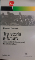 Tra Storia E Futuro - Ernesto Preziosi - Editrice AVE - 2010 - G - Società, Politica, Economia