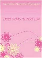 Dreams Unseen  Di Shavonne M. Wijesinghe,  2012,  Youcanprint - ER - Corsi Di Lingue