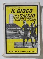 15907 M. Zappa - Il Gioco Del Calcio, Tecnica E Spirito - Sperling & Kupfer 1941 - Libri