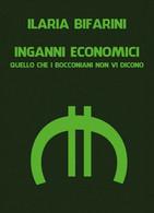 Inganni Economici  Di Ilaria Bifarini,  2019,  Youcanprint - ER - Società, Politica, Economia