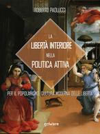 La Libertà Interiore Nella Politica Attiva. Per Il Popolarismo. - Società, Politica, Economia