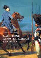 Napoleone: Ai Posteri L'ardua Sentenza - Storia, Biografie, Filosofia