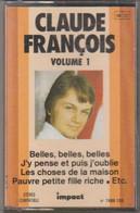 K7 Audio. Claude FRANCOIS. Impact VOLUME 1 - 12 Titres. Belles, Belles, Belles - J'y Pense Et Puis J'oublie - Etc... - Cassette