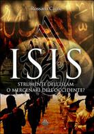 Isis. Strumenti Dell'Islam O Mercenari Dell'Occidente? - Rossana Carne - Società, Politica, Economia
